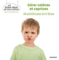Gilles Diederichs et  Atelier Août à Paris - Gérer colères et caprices - 35 activités pour les 3-10 ans.