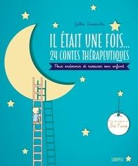 Gilles Diederichs - Il était une fois... 24 contes thérapeutiques - A lire avec son enfant pour l'apaiser et le rassurer.
