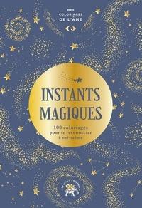 Gilles Diederichs et Claire Cater - Instants magiques - 100 coloriages pour se reconnecter à soi-même.