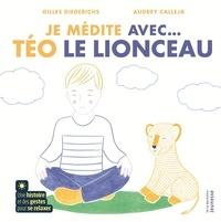 Gilles Diederichs et Audrey Calleja - Je médite avec... Téo le lionceau.
