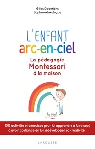 Gilles Diederichs - L'enfant arc-en-ciel - La pédagogie Montessori à la maison.