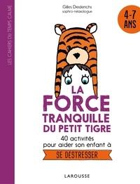 Gilles Diederichs - La force tranquille du petit tigre - 40 activités pour aider son enfant à se déstresser.