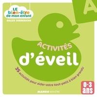 Gilles Diederichs et  Atelier Août à Paris - Le bien-être de mon enfant - Activités d'éveil - 35 activités pour aider votre tout-petit à bien grandir, pour les 0-3 ans.
