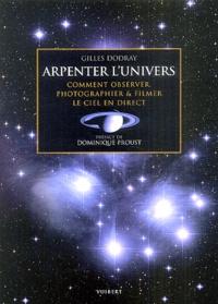 Gilles Dodray - Arpenter l'univers - Comment observer, photographier & filmer le ciel en direct.