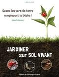 Gilles Domenech - Jardiner sur sol vivant - Quand les vers de terre remplacent la bêche !.