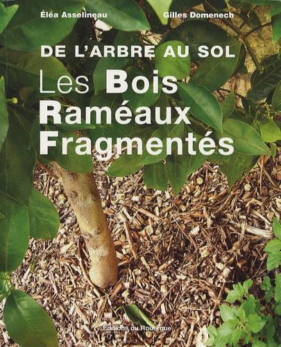 Gilles Domenech et Eléa Asselineau - Les Bois Raméaux Fragmentés - De l'arbre au sol.