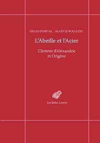 Gilles Dorival et Alain Le Boulluec - L'abeille et l'acier - Clément d'Alexandrie et Origène.