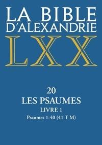 Gilles Dorival - La Bible d'Alexandrie - Tome 20, Les Psaumes. Livre 1, Psaumes 1-40 (41 T M).