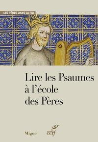 Gilles Dorival - Lire les psaumes à l'école des Pères.