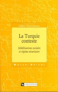 Gilles Dorronsoro et Olivier Grojean - La Turquie conteste - Mobilisations sociales et régime sécuritaire.