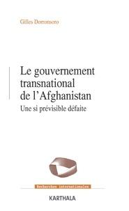 Gilles Dorronsoro - Le gouvernement transnational de l'Afghanistan - Une si prévisible défaite.