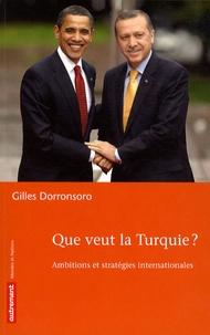 Gilles Dorronsoro - Que veut la Turquie ? - Ambitions et stratégies internationales.