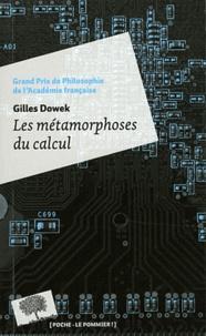 Les métamorphoses du calcul- Une étonnante histoire de mathématiques - Gilles Dowek |