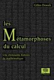 Gilles Dowek - Les Métamorphoses du calcul. Une étonnante histoire des mathématiques.