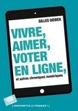 Gilles Dowek - Vivre, aimer, voter en ligne et autres chroniques numériques.