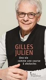 Gilles (Dr) Julien - Une vie comme une course à obstacles.