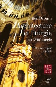 Gilles Drouin - Architecture et liturgie au XVIIIe siècle - Offrir avec et pour le peuple.