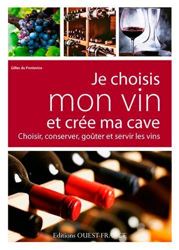 Gilles Du Pontavice - Je choisis mon vin et crée ma cave - Choisir, conserver, goûter et servir les vins.