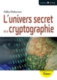 Gilles Dubertret - L'univers secret de la cryptographie.