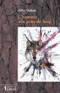 Gilles Dubois - L'homme aux yeux de loup.