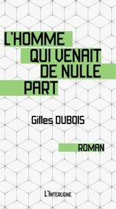 Gilles Dubois - L'homme qui venait de nulle part.