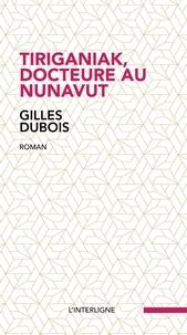 Gilles Dubois - Tiriganiak, docteure au Nunavut.