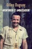 Gilles Duguay - Aventurier et ambassadeur.