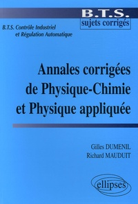 Gilles Dumenil et Richard Mauduit - Annales corrigées de Physique-Chimie et Physique appliquée BTS Contrôle Industriel et Régulation Automatique.