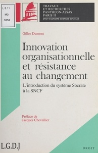 Gilles Dumont - Innovation organisationnelle et résistance au changement - L'introduction du système SOCRATE à la SNCF....