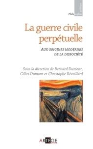 Gilles Dumont et Bernard Dumont - La guerre civile perpétuelle - Aux origines modernes de la dissociété.