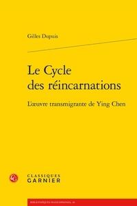 Gilles Dupuis - Le cycle des réincarnations - L'oeuvre transmigrante de Ying Chen.