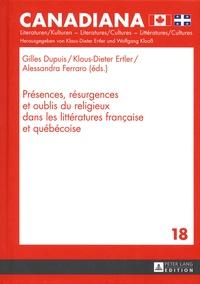 Gilles Dupuis et Klaus-Dieter Ertler - Présences, résurgences et oublis du religieux dans les littératures françaises et québécoise.
