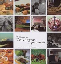 Gilles Dupuy et Patrick André - Sur les chemins de l'Auvergne gourmande.