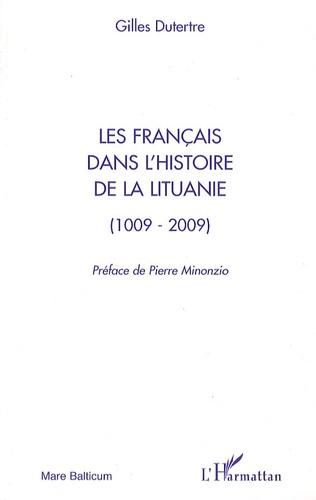 Gilles Dutertre - Les français dans l'histoire de la Lituanie (1009-2009).