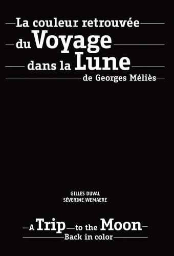Gilles Duval et Séverine Wemaere - La couleur retrouvée du Voyage dans la Lune de Georges Méliès.