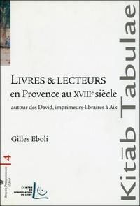 Gilles Eboli - Livres et lecteurs en Provence au XVIIIe siècle - Autour des David, imprimeurs-libraires à Aix.
