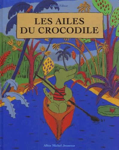 Gilles Eduar - Les ailes du crocodile.
