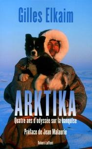 Gilles Elkaim - Arktika - Quatre ans d'odyssée sur la banquise.