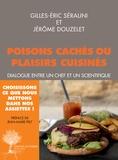 Gilles-Eric Séralini et Jérôme Douzelet - Poisons cachés ou plaisirs cuisinés - Dialogue entre un chef et un scientifique.