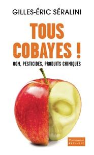 Tous cobayes !- OGM, pesticides, produits chimiques - Gilles-Eric Séralini pdf epub
