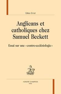 """Gilles Ernst - Anglicans et catholiques chez Samuel Beckett - Essai sur une """"contre-ecclésiologie""""."""