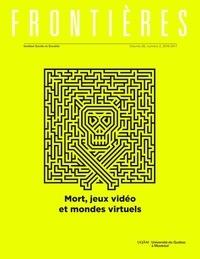 Gilles Ernst et Patrick Bergeron - Frontières  : Frontières. Mort, jeux vidéo et mondes virtuels (vol. 28 no. 2,  2016-2017).