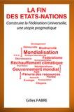 Gilles Fabre - La fin des Etats-Nations - Construire la Fédération Universelle, une utopie pragmatique.