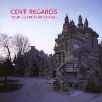 Gilles Fage - Cent regards pour le facteur Cheval.