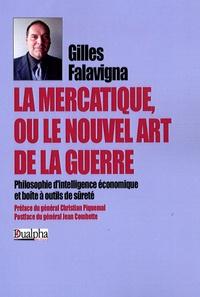 Gilles Falavigna - La mercatique ou le nouvel art de la guerre - Philosophie d'Intelligence Economique et Boîte à outil de sûreté.