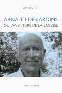 Gilles Farcet - Arnaud Desjardins - Ou L'aventure de la sagesse.