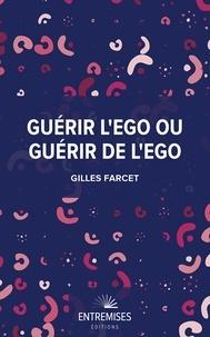 Gilles Farcet - Guérir l'égo ou guérir de l'égo.