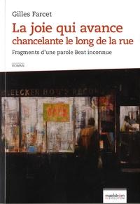 Gilles Farcet - La joie qui avance chancelante le long de la rue - Fragments d'une parole Beat inconnue.