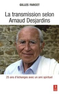 Gilles Farcet - La transmission selon Arnaud Desjardins - Vingt-cinq ans de questions à un maître spirituel.