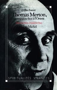 Gilles Farcet et Gilles Farcet - Thomas Merton, un trappiste face à l'Orient.